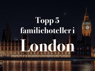 Topp 5 familiehoteller i London sentrum