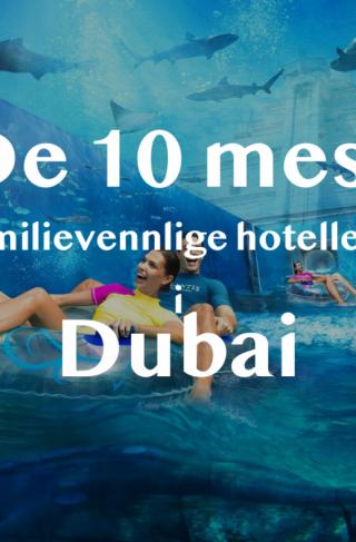 De 10 mest familievennlige hotellene i Dubai