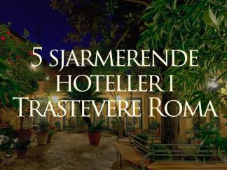 5 sjarmerende hoteller i Trastevere Roma