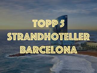 Topp 5 strandhoteller Barcelona