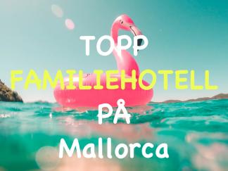 10 beste familiehotell på Mallorca