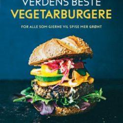 Verdens beste vegetarburgere: for alle som gjerne vil spise mer grønt