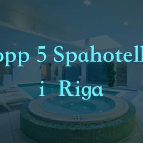 Topp 5 spahoteller i Riga