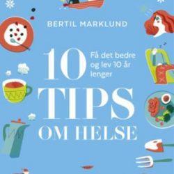 10 tips om helse: få det bedre og lev 10 år lenger