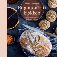 Et glutenfritt kjøkken: deilige brød og kaker uten gluten - for